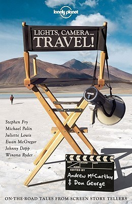 Lights, Camera... Travel!: On-The-Road Tales from Screen Storytellers  by  Andrew McCarthy