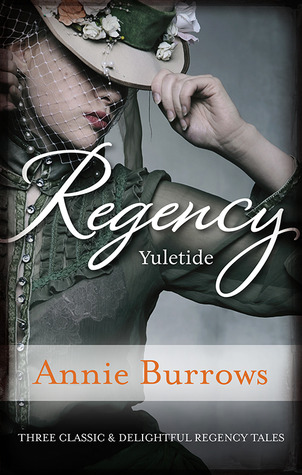Regency Yuletide: A Countess By Christmas/The Rakes Secret Son/Governess To Christmas Bride  by  Annie Burrows