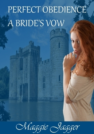 Perfect Obedience A Brides Vow Maggie Jagger