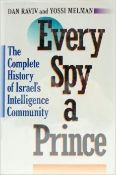 Every Spy a Prince: The Complete History of Israels Intelligence Community  by  Dan Raviv