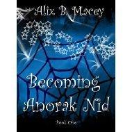 Becoming Anorak Nid (Book One) Alix B. Macey