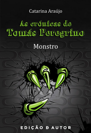 Monstro (As Crónicas de Tomás Peregrino, #1)  by  Catarina Araújo