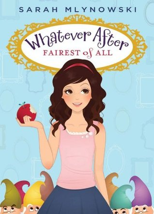 Whatever After #1: Fairest of All  by  Sarah Mlynowski