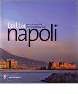 Tutta Napoli: Guida insolita per turisti curiosi  by  Various