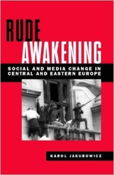 Rude Awakening: Social and Media Change in Central and Eastern Europe  by  Karol Jakubowicz