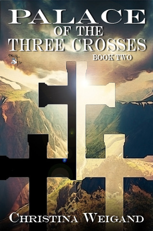 Palace of the Three Crosses: Book Two Christina Weigand