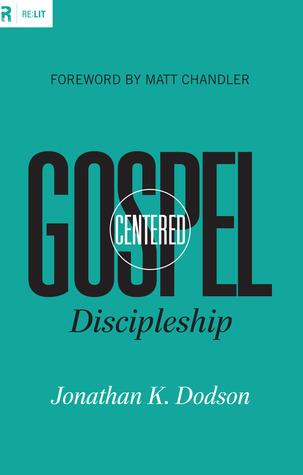 Gospel-Centered Discipleship  by  Jonathan K. Dodson