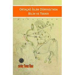 Ortaçağ İslam Dünyasında Bilim ve Teknik  by  Yavut Unat