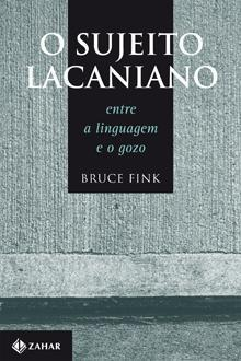 O sujeito lacaniano – entre a linguagem e o gozo  by  Bruce Fink