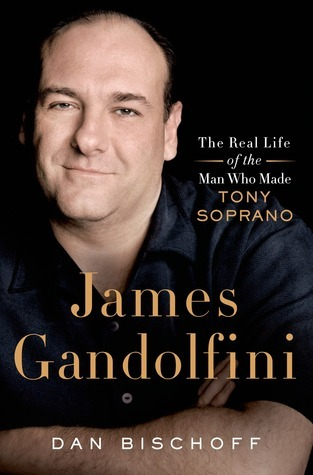 James Gandolfini: The Real Life of the Man Who Made Tony Soprano Dan Bischoff