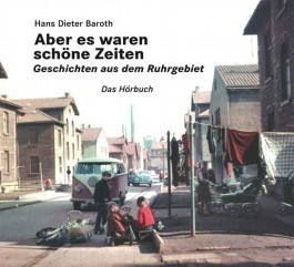 Aber es waren schöne Zeiten. Geschichten aus dem Ruhrgebiet  by  Hans Dieter Baroth