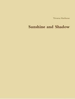 Sunshine And Shadow  by  Trivarna Hariharan