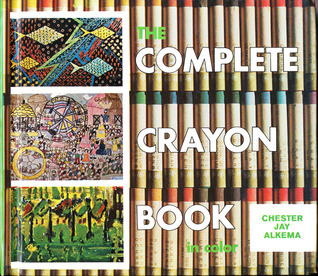 The Complete Crayon Book, in Color Chester Jay Alkema