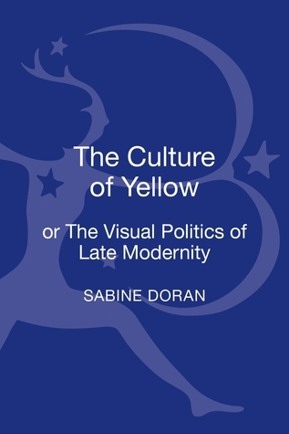 The Culture of Yellow: Or, The Visual Politics of Late Modernity Sabine Doran