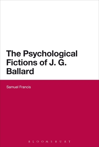 The Psychological Fictions of J.G. Ballard  by  Samuel Francis
