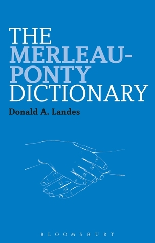 The Merleau-Ponty Dictionary Donald A. Landes
