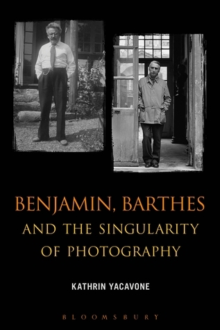 Benjamin, Barthes and the Singularity of Photography  by  Kathrin Yacavone