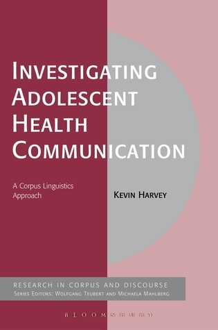 Investigating Adolescent Health Communication: A Corpus Linguistics Approach  by  Kevin Harvey