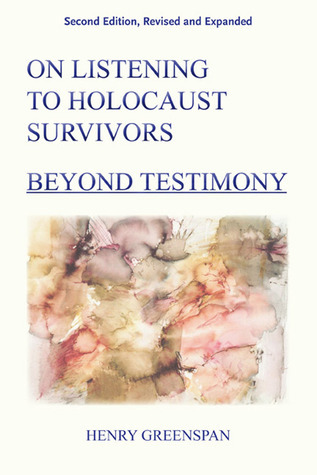 On Listening to Holocaust Survivors: Beyond Testimony: Second Edition  by  Henry Greenspan