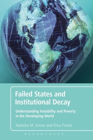 Failed States and Institutional Decay: Myths and Realities of the State, Development, Democracy, Conflict and Terrorism Natasha M. Ezrow
