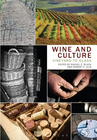 Wine and Culture: Vineyard to Glass  by  Rachel E. Black
