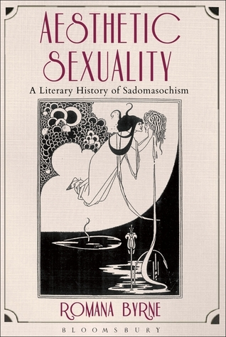 Aesthetic Sexuality: A Literary History of Sadomasochism  by  Romana Byrne