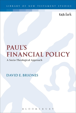 Pauls Financial Policy: A Socio-Theological Approach David E. Briones