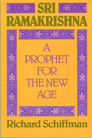 Sri Ramakrishna: A Prophet for the New Age  by  Richard Schiffman