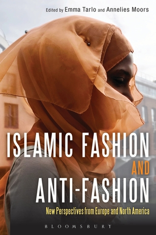 Islamic Fashion and Anti-Fashion: New Perspectives from Europe and North America Annelies Moors