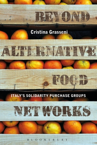 Beyond Alternative Food Networks: Italy's Solidarity Purchase Groups Cristina Grasseni