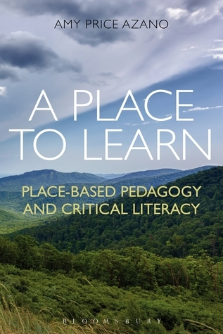 Place to Learn: Place-Based Pedagogy and Critical Literacy Amy Azano