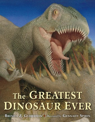The Greatest Dinosaur Ever  by  Brenda Z. Guiberson