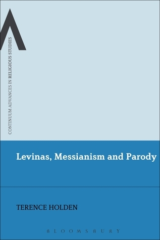 Levinas, Messianism and Parody  by  Holden Terence
