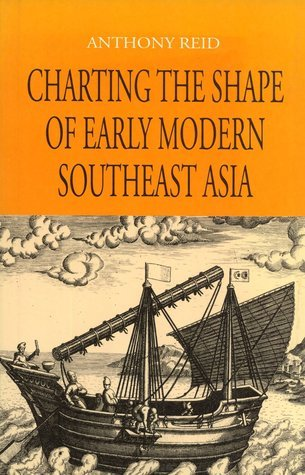 Charting The Shape Of Early Modern Southeast Asia Anthony Reid