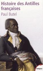 Histoire des Antilles françaises - XVIIe-XXe siècle Paul Butel