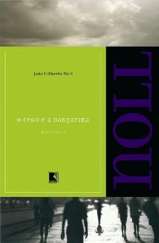 O cego e a dançarina  by  João Gilberto Noll