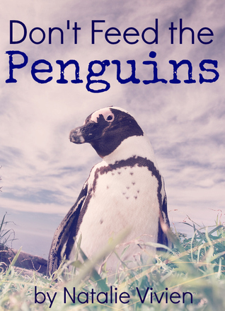 Dont Feed the Penguins  by  Natalie Vivien