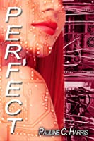 Perfect (Mechanical Book Two) Pauline C. Harris