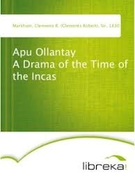 Apu Ollantay A Drama of the Time of the Incas Clements Robert Markham