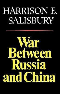 War Between Russia And China  by  Harrison E. Salisbury