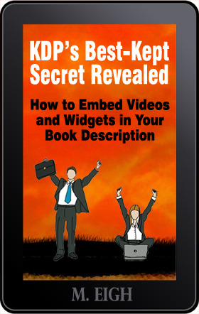 KDPs Best-Kept Secret Revealed: How to Embed Videos and Widgets in Your Book Description M. Eigh