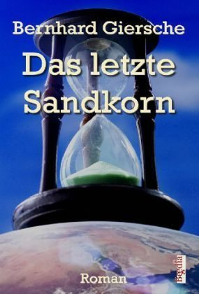 Das letzte Sandkorn  by  Bernhard Giersche