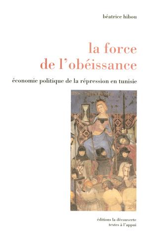 La force de lobéissance: Économie politique de la répression en Tunisie  by  Béatrice Hibou