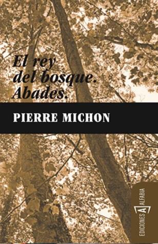 El rey del bosque / Abades Pierre Michon