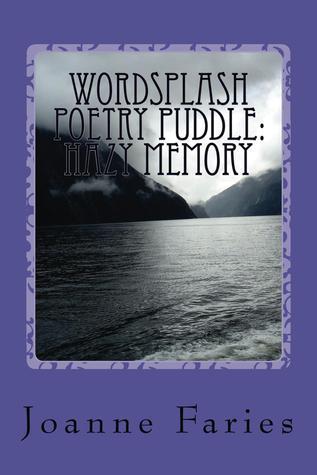 wordsplash poetry puddle hazy memory Joanne Faries