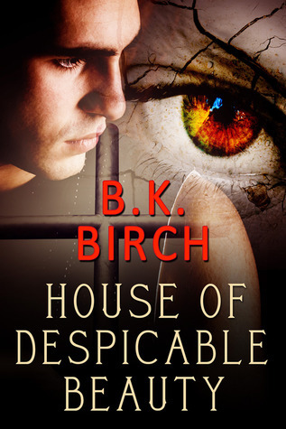 House of Despicable Beauty  by  B.K.  Birch