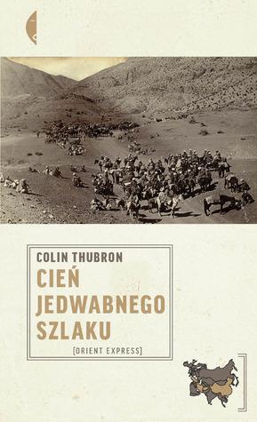 Cień Jedwabnego Szlaku  by  Colin Thubron
