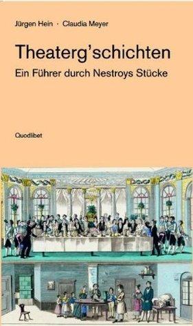 Theatergschichten: Ein Führer durch Nestroys Stücke  by  Jürgen Hein