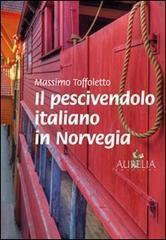 Il pescivendolo italiano in Norvegia  by  Massimo Toffoletto