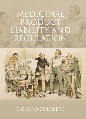 Medicinal Product Liability and Regulation  by  Richard Goldberg